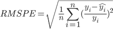 \displaystyle RMSPE= \sqrt  { \frac{1}{n} \sum_{i=1}^{n}  ( \frac{ {y_i} - { \hat{y_i} } }{y_i} )^2 }