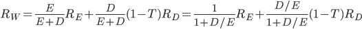 \displaystyle R_W = \frac{E}{E+D}R_E + \frac{D}{E+D} (1-T) R_D = \frac{1}{1+D/E}R_E + \frac{D/E}{1+D/E} (1-T) R_D