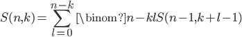 displaystyle S(n,k) = sum_{l=0}^{n-k} inom{n-k}{l} S(n-1, k+l-1)