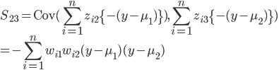\displaystyle S_{23} = {\rm Cov}( \sum_{i=1}^{n}z_{i2}\{-(y-\mu_1)\}), \sum_{i=1}^{n}z_{i3}\{-(y-\mu_2)\}) \\  \displaystyle = -\sum_{i=1}^{n}w_{i1}w_{i2}(y-\mu_1)(y-\mu_2)