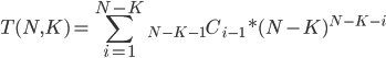 \displaystyle T(N,K) = \sum_{i=1}^{N-K} {}_{N-K-1} C_{i-1} * (N-K)^{N-K-i}