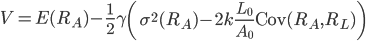 \displaystyle V = E(R_A) - \frac{1}{2}\gamma \left(\sigma^2 (R_A) - 2k \frac{L_0}{A_0} {\rm Cov}(R_A, R_L) \right)