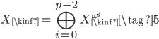 \displaystyle X_{\kinf} = \bigoplus_{i=0}^{p-2} X_{\kinf}^{\omega^i} \tag{5}