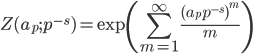 \displaystyle Z(a_p; p^{-s}) = \exp\left( \sum_{m=1}^{\infty} \frac{(a_p p^{-s})^m}{m} \right)