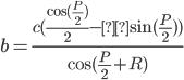 \displaystyle b = \frac{c(\frac{\cos(\frac{P}{2})}{2}{ - μ\sin(\frac{P}{2})})}{\cos(\frac{P}{2} + R)}