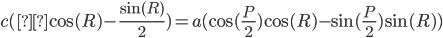 \displaystyle c(μ\cos(R) - \frac{\sin(R)}{2}) = a (\cos(\frac{P}{2})\cos(R) - \sin(\frac{P}{2}) \sin(R))