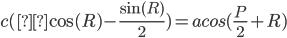 \displaystyle c(μ\cos(R) - \frac{\sin(R)}{2}) = a cos(\frac{P}{2} + R)