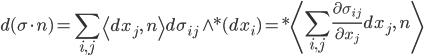 \displaystyle d(\sigma\cdot n) = \sum_{i,j}\left\langle dx_{j},\,n\right\rangle d\sigma_{ij}\wedge*(dx_{i})=*\left\langle \sum_{i,j}\frac{\partial\sigma_{ij}}{\partial x_{j}}dx_{j},\,n\right\rangle