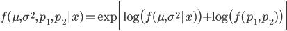 \displaystyle f(\mu, \sigma^2, p_1, p_2|x)=\exp \biggl[\log \bigl( f(\mu, \sigma^2|x) \bigr) +\log \bigl( f(p_1, p_2) \bigr) \biggr]