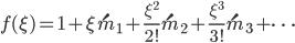 \displaystyle f(\xi) =   1 + \xi \acute{m}_1 + \frac{\xi^2}{2!} \acute{m}_2+ \frac{\xi^3}{3!} \acute{m}_3 + \dots