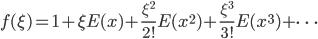 \displaystyle f(\xi) =   1 + \xi E(x) + \frac{\xi^2}{2!} E(x^2)+ \frac{\xi^3}{3!} E(x^3) + \dots