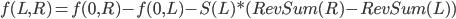\displaystyle f(L,R) = f(0,R)-f(0,L) - S(L)*(RevSum(R)-RevSum(L))