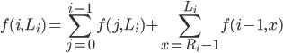 \displaystyle f(i,L_i) = \sum_{j=0}^{i-1} f(j,L_i) + \sum_{x=R_i-1}^{L_i} f(i-1,x)