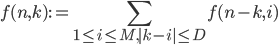 \displaystyle f(n,k) := \sum_{1 \le i \le M, |k-i| \le D} f(n-k,i)