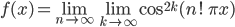 \displaystyle f(x) = \lim_{n \to \infty} \lim_{k\to \infty} \cos^{2k} (n!\, \pi x)