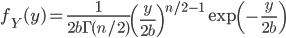 \displaystyle f_Y(y) = \frac{1}{2b \Gamma (n/2)} \left( \frac{y}{2b} \right) ^{n/2 -1} \exp \left( -\frac{y}{2b} \right)