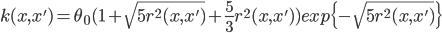 \displaystyle k(x,x')=\theta_0(1+\sqrt{5r^2(x,x')}+\frac{5}{3}r^2(x,x'))exp\{-\sqrt{5r^2(x,x')}\}