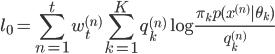 \displaystyle l_{0}= \sum_{n=1}^{t} w_t^{(n)}  \sum_{k=1}^{K} q_k^{(n)} \log \frac{\pi_k p (x^{(n)}|\theta_k)}{q_k^{(n)}}