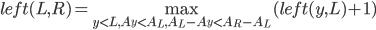 \displaystyle left(L,R) = \max_{y \lt L, A_y \lt A_L, A_L-A_y \lt A_R-A_L} (left(y,L) + 1)