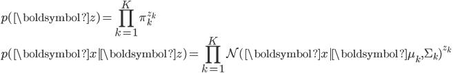 \displaystyle p(\boldsymbol{z}) = \prod_{k=1}^K \pi_k^{z_k}\ \displaystyle p(\boldsymbol{x}|\boldsymbol{z}) = \prod_{k=1}^K \mathcal{N}(\boldsymbol{x}|\boldsymbol{\mu_k}, \Sigma_k)^{z_k}