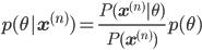 \displaystyle p(\theta|\mathbf{x}^{(n)}) = \frac{P(\mathbf{x}^{(n)}|\theta)}{P(\mathbf{x}^{(n)})} p(\theta)