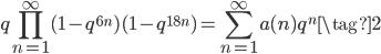 \displaystyle q\prod_{n=1}^{\infty} (1-q^{6n})(1-q^{18n}) = \sum_{n=1}^{\infty} a(n) q^n  \tag{2}