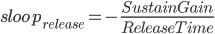 \displaystyle sloop_{release} = -\frac{SustainGain}{ReleaseTime}