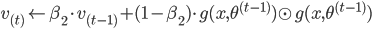\displaystyle v_{(t)} \leftarrow \beta_{2} \cdot v_{(t-1)} + ( 1 - \beta_{2} ) \cdot g(x,\theta^{(t-1)}) \odot g(x,\theta^{(t-1)})