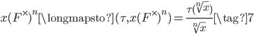 \displaystyle x(F^\times)^n \longmapsto (\tau, x(F^\times)^n) = \frac{\tau(\sqrt[n]{x})}{\sqrt[n]{x}} \tag{7}