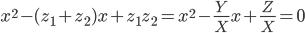 \displaystyle x^2 - (z_1+z_2)x + z_1z_2 = x^2 - \frac{Y}{X}x + \frac{Z}{X} = 0