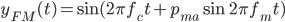\displaystyle y_{FM}(t) = \sin{(2 \pi f_c t + p_{ma} \sin{2 \pi f_m t})}