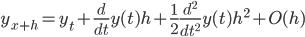 \displaystyle y_{x+h} =y_{t} + \frac{d}{dt}y(t) h + \frac{1}{2} \frac{d^2}{dt^2}y(t) h^2 + O(h)