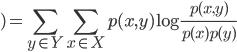 \displaystyle)= \sum_{y \in Y} \sum_{x \in X} p(x, y) \log \frac{p(x,y)}{p(x)p(y)}
