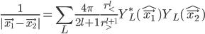 \displaystyle\frac{ 1 }{ | \vec{ x_1 } - \vec{ x_2 } | }  = \sum_L \frac{ 4 \pi }{ 2 l + 1 } \frac{ r^l_< }{ r^{l+1}_> } Y^*_L( \hat{\vec{x_1}} ) Y_L( \hat{\vec{x_2}} )