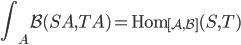 \displaystyle\int _ A \mathcal{B}(SA,TA) = \operatorname{Hom} _ { [ \mathcal{A},\mathcal{B} ] }(S,T)