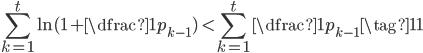 \displaystyle\sum_{k=1}^{t}\ln(1+\dfrac{1}{p_{k-1}})\ \lt \displaystyle\sum_{k=1}^{t}\dfrac{1}{p_{k-1}} \tag{11}
