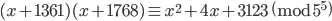 \displaystyle{ (x+1361)(x+1768) \equiv x^2+4x+3123 \pmod{5^5} }
