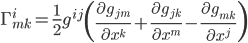 \displaystyle{ \Gamma^{i}_{mk} = \frac{1}{2} g^{ij} \left(\frac{\partial g_{jm}}{\partial x^k} + \frac{\partial g_{jk}}{\partial x^m} - \frac{\partial g_{mk}}{\partial x^j} \right) }