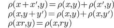 \displaystyle{ \begin{eqnarray} && \rho(x+x', y) = \rho(x,y) + \rho(x',y) \\ && \rho(x, y+y') = \rho(x,y) + \rho(x,y') \\ && \rho(xr, y) = \rho(x,ry) \end{eqnarray} }