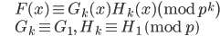 \displaystyle{ \begin{eqnarray} && F(x) \equiv G_k(x)H_k(x) \pmod{p^k} \\ && G_k \equiv G_1,\  H_k \equiv H_1 \pmod{p} \end{eqnarray} }