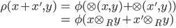 \displaystyle{ \begin{eqnarray} \rho(x+x', y) &=& \phi(\otimes(x, y) + \otimes(x', y)) \\               &=& \phi(x \otimes_R y + x' \otimes_R y) \\ \end{eqnarray} }