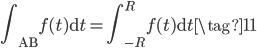 \displaystyle{ \int_{\mathrm{AB}} f(t) \mathrm{d}t = \int_{-R}^{R} f(t) \mathrm{d}t \tag{11} }