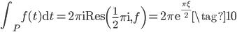 \displaystyle{ \int_{P} f(t) \mathrm{d}t = 2\pi \mathrm{i}\mathrm{Res}\left(\frac{1}{2}\pi \mathrm{i}, f\right) = 2\pi \mathrm{e}^{\frac{\pi\xi}{2}} \tag{10} }