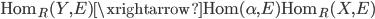\displaystyle{ \mathrm{Hom}_R(Y, E) \xrightarrow{\mathrm{Hom}(\alpha, E)} \mathrm{Hom}_R(X, E) }