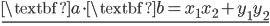 \displaystyle{ \underline{   \textbf{a} \cdot \textbf{b} = {x_1}{x_2} + {y_1}{y_2} } }