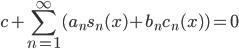 \displaystyle{ c + \sum_{n=1}^{\infty} ( a_{n}s_{n}(x) +  b_{n}c_{n}(x) ) = 0 }