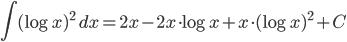 \displaystyle{ \int (\log{x})^2 \ dx = 2x - 2x \cdot \log{x} + x \cdot (\log{x})^2 + C}