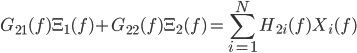 \displaystyle{G_{21}(f) \Xi_1(f) + G_{22}(f) \Xi_2(f) = \sum_{i=1}^{N} H_{2i}(f) X_i(f) }