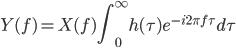 \displaystyle{Y(f)= X(f) \int_{0}^{\infty} h(\tau)e^{-i2\pi f \tau} d \tau}