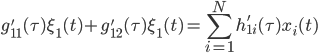 \displaystyle{g'_{11}(\tau) \xi_1(t) + g'_{12}(\tau) \xi_1(t) = \sum_{i=1}^N h'_{1i} (\tau) x_i (t)}